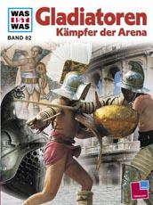Was ist was? Band 82 Gladiatoren. Kämpfer der Arena