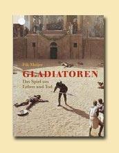 Gladiatoren. Das Spiel um Leben und Tod